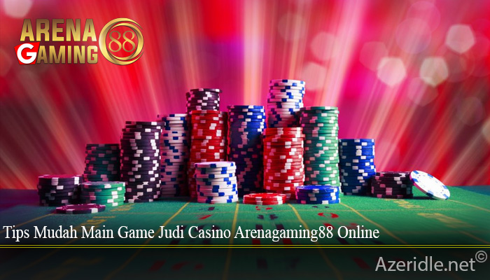 Tips Mudah Main Game Judi Casino Arenagaming88 Online