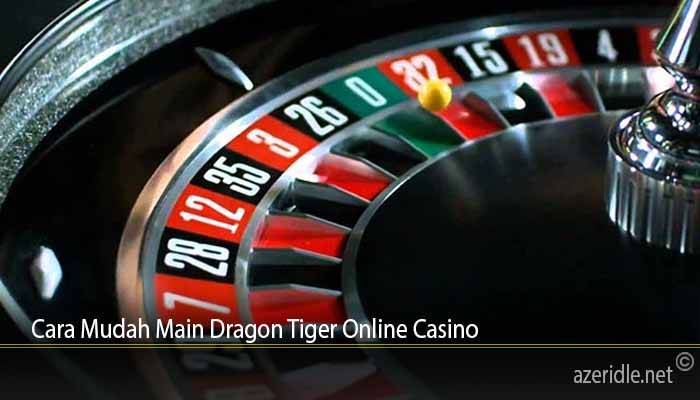 Cara Mudah Main Dragon Tiger Online Casino